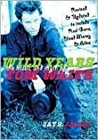 Wild Years: The Music and Myth of Tom Waits: The Music and Myth of Tom Waits