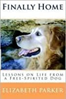 Finally Home- Lessons on Life from a Free-Spirited Dog