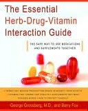 The Essential Herb-Drug-Vitamin Interaction Guide: The Safe Way to Use Medications and Supplements Together George T. Grossberg