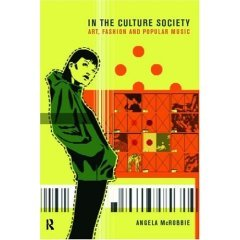 In the Culture Society: Art, Fashion and Popular Music Angela McRobbie