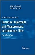 Quantum Trajectories And Measurements In Continuous Time: The Diffusive Case (Lecture Notes In Physics)  by  Alberto Barchielli