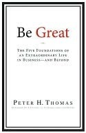 Be Great: The Five Foundations of an Extraordinary Life in Business - And Beyond  by  Peter Thomas