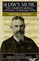 Shaw's Music: The Complete Musical Criticism of Bernard Shaw (Volume 2: 1890-1893)