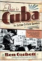 This Is Cuba: An Outlaw Culture Survives: An Outlaw Culture Survives