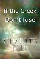 If the Creek Dont Rise If the Creek Dont Rise  by  Charles Bell Jr.
