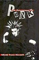 The Philosophy Of Punk: More Than Noise!!