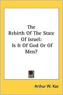 The Rebirth of the State of Israel: Is It of God or of Men?  by  Arthur Kac
