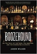 Boozehound: On the Trail of the Rare, the Obscure, and the Overrated in Spirits  by  Jason Wilson