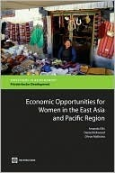 Economic Opportunities for Women in the East Asia and Pacific Region: A Regional Overview Amanda Ellis