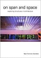 On Span and Space: Exploring Structures in Architecture  by  Bjørn N. Sandaker