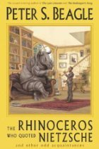 The Rhinoceros Who Quoted Nietzsche and Other Odd Acquaintances  by  Peter S. Beagle