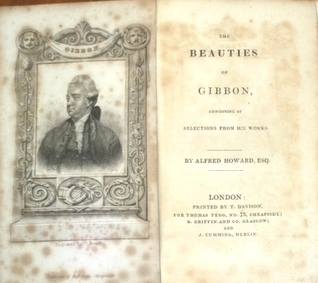 The Beauties of Gibbon: Consisting of Selections from His Works  by  Edward Gibbon