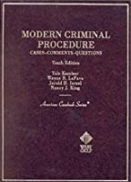 Modern Criminal Procedure: Cases-Comments-Questions (Tenth Edition) (American Casebook Series)