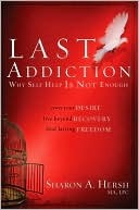 The Last Addiction: Own Your Desire, Live Beyond Recovery, Find Lasting Freedom  by  Sharon A. Hersh