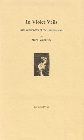 In Violet Veils and Other Tales of the Connoisseur  by  Mark Valentine