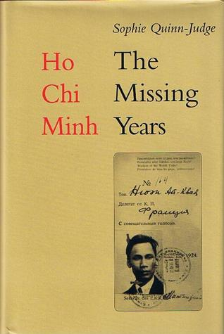 Ho Chi Minh: The Missing Years, 1919-1941 Sophie Quinn-Judge