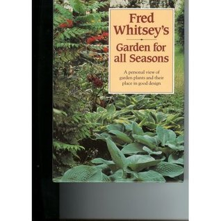 Garden for All Seasons  by  Fred Whitsey