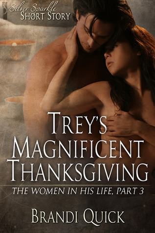 Trey's Magnificent Thanksgiving (The Women in his Life, #3)  by  Brandi Quick