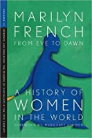 From Eve to Dawn, a History of Women in the World: Infernos and Paradises, the Triumph of Capitalism in the 19th Century