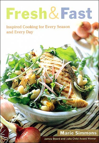 Fresh & Fast: Inspired Cooking for Every Season and Every Day  by  Marie Simmons