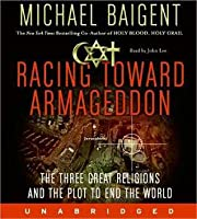 Racing Toward Armageddon: The Three Great Religions & the Plot to End the World