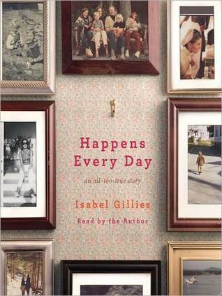 Happens Every Day: An All-Too-True Story  by  Isabel Gillies