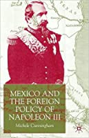 Mexico and the Foreign Policy of Napoleon III