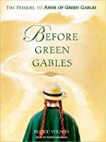 Before Green Gables: The Prequel to Anne of Green Gables