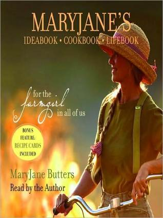 MaryJanes Ideabook, Cookbook, Lifebook: For the Farmgirl in All of Us MaryJane Butters