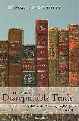 The Most Disreputable Trade: Publishing the Classics of English Poetry 1765-1810  by  Thomas F. Bonnell