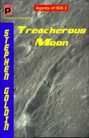 Treacherous Moon (Agents of ISIS,#2) Stephen Goldin