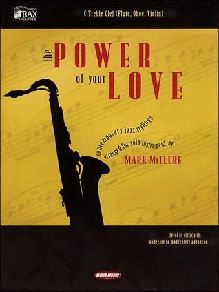 The Power of Your Love: C Treble Clef  by  Mark McClure