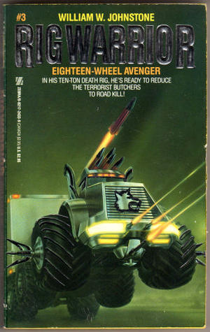Eighteen-Wheel Avenger (Rig Warrior, #3)  by  William W. Johnstone