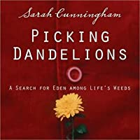 Picking Dandelions: A Search for Eden Among Life's Weeds