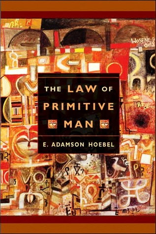 The Law of Primitive Man: A Study in Comparative Legal Dynamics  by  E. Adamson Hoebel