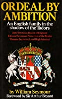 Ordeal by Ambition: An English family in the shadow of the Tudors