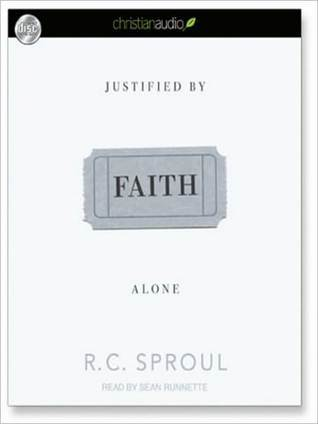 Justified By Faith Alone R.C. Sproul