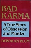 Bad Karma: A True Story Of Obsession And Murder