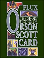 Flux: The Short Fiction of Orson Scott Card Vol 2