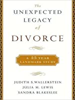 The Unexpected Legacy of Divorce: A 25-Year Landmark Study
