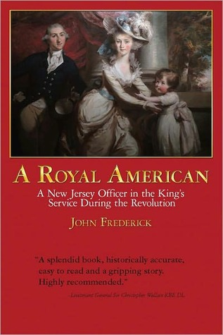 A Royal American: A New Jersey Officer in the Kings Service during the Revolution  by  John Frederick