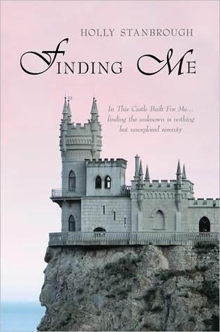 Finding Me: In This Castle Built for Me... Finding the Unknown Is Nothing But Unexplored Serenity  by  Holly Stanbrough