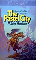 The Pastel City (Viriconium, #1)
