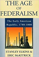 Age of Federalism; The Early American Republic, 1788-1800