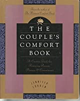 Couple's Comfort Book: Creative Guide for Renewing Passion, Pleasurend Commitment