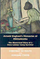 Arnold Daghanis Memories of Mikhailowka: The Illustrated Diary of a Slave Labour Camp Survivor  by  Arnold Daghani
