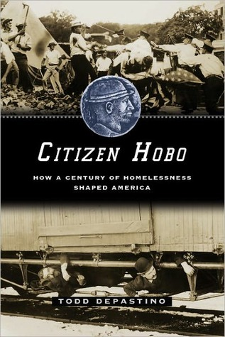 Citizen Hobo: How a Century of Homelessness Shaped America: How a Century of Homelessness Shaped America  by  Todd DePastino