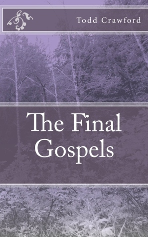 The Final Gospels  by  Todd Crawford