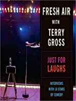 Fresh Air with Terry Gross: Just for Laughs, Interviews with 18 Stars of Comedy