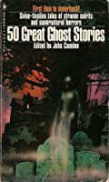 50 Great Ghost Stories